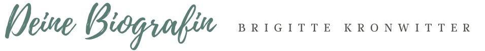 Deine Biografin Brigitte Kronwitter
